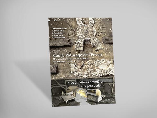 Court Pâturage de l'Envers, Vol. 2 - Des matières premières aux productions. Approches historiques, techniques et archéométriques