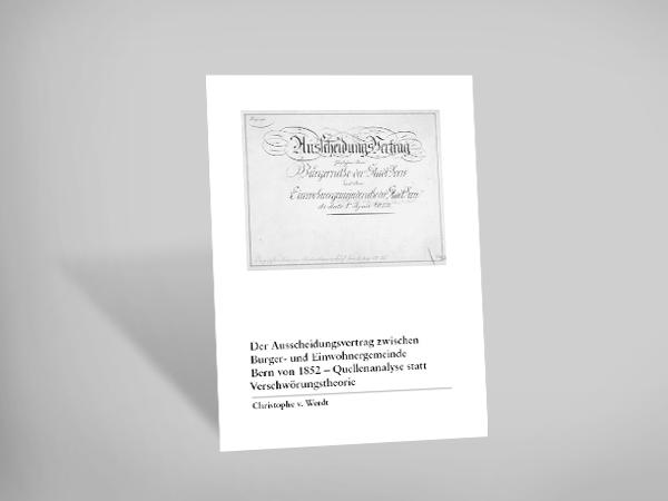 Der Ausscheidungsvertrag zwischen Burger- und Einwohnergemeinde Bern von 1852 - Quellenanalyse statt Verschwörungstheorie