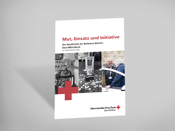 Mut, Einsatz und Initiative - Die Geschichte der Rotkreuz Sektion Bern-Mittelland